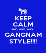 KEEP CALM AND, AND, AND... GANGNAM STYLE!!!! - Personalised Poster A1 size