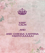 KEEP CALM AND AND CHRISSA ZANTENA PANTOUUUUUU - Personalised Poster A1 size