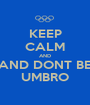 KEEP CALM AND AND DONT BE UMBRO - Personalised Poster A1 size