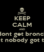 KEEP CALM AND and dont get bronchitis   because aint nobody got time for that - Personalised Poster A1 size