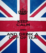 KEEP CALM AND AND DRINK A  CUP OF TEA - Personalised Poster A1 size