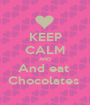 KEEP CALM AND And eat  Chocolates  - Personalised Poster A1 size