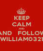 KEEP CALM AND ANDFOLLOW WILLIAM0321 - Personalised Poster A1 size