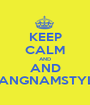 KEEP CALM AND AND GANGNAMSTYLE - Personalised Poster A1 size
