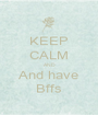 KEEP CALM AND And have Bffs - Personalised Poster A1 size