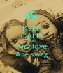 KEEP CALM AND And love Are swag - Personalised Poster A1 size