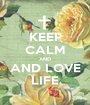 KEEP CALM AND AND LOVE LIFE - Personalised Poster A1 size