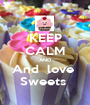 KEEP CALM AND And  love  Sweets  - Personalised Poster A1 size
