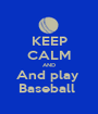 KEEP CALM AND And play  Baseball  - Personalised Poster A1 size