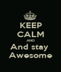 KEEP CALM AND And stay  Awesome - Personalised Poster A1 size