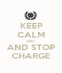 KEEP CALM AND  AND STOP CHARGE - Personalised Poster A1 size