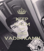 KEEP CALM AND and VADIM KAMN - Personalised Poster A1 size