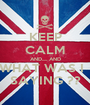 KEEP CALM AND..... AND WHAT WAS I   SAYING ?? - Personalised Poster A1 size