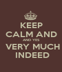 KEEP CALM AND AND YES  VERY MUCH  INDEED - Personalised Poster A1 size
