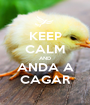 KEEP CALM AND ANDA A CAGAR - Personalised Poster A1 size