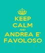 KEEP CALM AND ANDREA E' FAVOLOSO - Personalised Poster A1 size