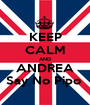 KEEP CALM AND ANDREA Say No Pipo  - Personalised Poster A1 size