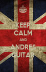 KEEP CALM AND ANDRES GUITAR - Personalised Poster A1 size