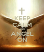 KEEP CALM AND ANGEL ON - Personalised Poster A1 size