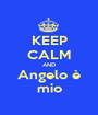 KEEP CALM AND Angelo è mio - Personalised Poster A1 size