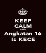 KEEP CALM AND Angkatan 16 Is KECE - Personalised Poster A1 size