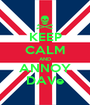 KEEP CALM AND ANNOY DAVe - Personalised Poster A1 size
