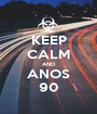 KEEP CALM AND ANOS 90 - Personalised Poster A1 size
