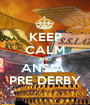 KEEP CALM AND ANSIA  PRE DERBY - Personalised Poster A1 size