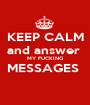 KEEP CALM and answer  MY FUCKING MESSAGES   - Personalised Poster A1 size