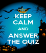 KEEP CALM AND ANSWER THE QUIZ - Personalised Poster A1 size