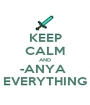 KEEP CALM AND -ANYA  EVERYTHING - Personalised Poster A1 size