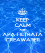 KEEP CALM AND APA FILTRATA CREAWATER - Personalised Poster A1 size