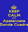 KEEP CALM AND Apalancate Donde Cuadre - Personalised Poster A1 size