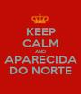 KEEP CALM AND APARECIDA DO NORTE - Personalised Poster A1 size