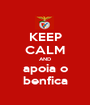 KEEP CALM AND apoia o benfica - Personalised Poster A1 size