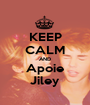 KEEP CALM AND Apoie Jiley - Personalised Poster A1 size
