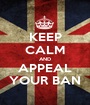 KEEP CALM AND APPEAL YOUR BAN - Personalised Poster A1 size