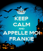 KEEP CALM AND APPELLE MOI FRANKIE - Personalised Poster A1 size