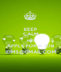 KEEP CALM AND APPLY FOR A JOB IDMS@GMAIL.COM - Personalised Poster A1 size