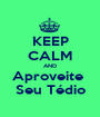 KEEP CALM AND Aproveite  Seu Tédio - Personalised Poster A1 size
