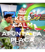 KEEP CALM AND APUNTA LA  PLACA - Personalised Poster A1 size