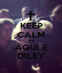 KEEP CALM and AQUI É DILEY - Personalised Poster A1 size