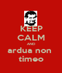 KEEP CALM AND ardua non  timeo - Personalised Poster A1 size