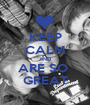KEEP CALM AND ARE SO  GREAT - Personalised Poster A1 size