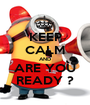 KEEP CALM AND ARE YOU READY ? - Personalised Poster A1 size
