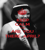 KEEP CALM AND ARE YOU THERE, APRIL? - Personalised Poster A1 size