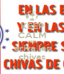KEEP CALM AND ariva las chivas - Personalised Poster A1 size