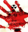 keep calm and arm for the HEAD!! - Personalised Poster A1 size
