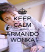 KEEP CALM AND ARMANDO WONKA - Personalised Poster A1 size