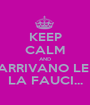 KEEP CALM AND ARRIVANO LE  LA FAUCI... - Personalised Poster A1 size